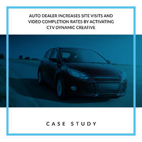 Auto Dealer Increases Site Visits and Video Completion Rates by Activating CTV Dynamic Creative